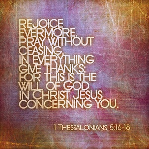 Image of Rejoice Evermore.... -1 Thessalonians 5:16-18