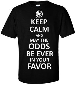 Image of KEEP CALM AND MAY THE ODDS BE EVER IN YOUR FAVOR T-SHIRT