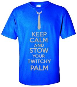 Image of KEEP CALM AND STOW YOUR TWITCHY PALM T-SHIRT