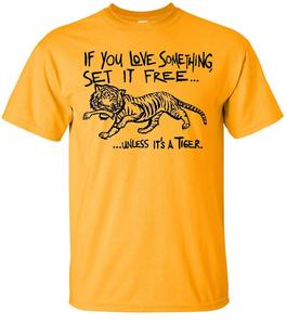 Image of IF YOU LOVE SOMETHING, SET IT FREE UNLESS IT'S A TIGER T-SHIRT