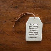 Image of ceramic quote tag - the woods would be very silent