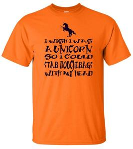 Image of I WISH I WAS A UNICORN SO I COULD STAB DOUCHEBAGS WITH MY HEAD T-SHIRT
