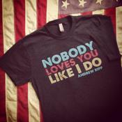 Image of Nobody Loves You Like I Do T-Shirt