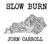 Image of Slow Burn by John Carroll