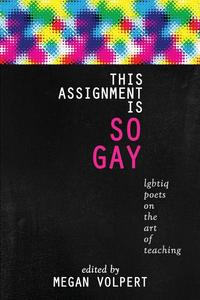 Image of *PRE-ORDER* This assignment is so gay: LGBTIQ Poets on the Art of Teaching