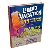 Image of LIQUID VACATION: 77 Refreshing Tropical Drinks from Frankie's Tiki Room in Las Vegas by P Moss