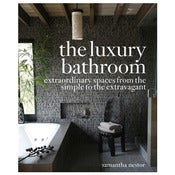 Image of The Luxury Bathroom: Extraordinary Spaces from the Simple to the Extravagant