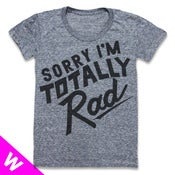 Image of SORRY IM TOTALLY RAD (WOMEN)