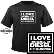 "Image of ""I Love The Smell OF Diesel In The Morning"" T Shirt or Hoody"