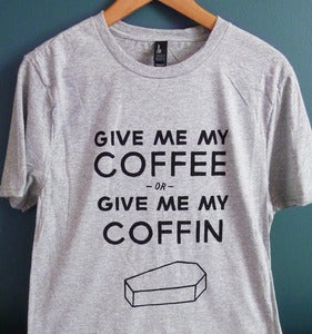 Image of Give Me My Coffee shirt