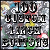 Image of 100 Custom 1&quot; Pinback Buttons