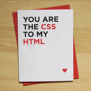 Image of YOU ARE THE CSS TO MY HTML CARD