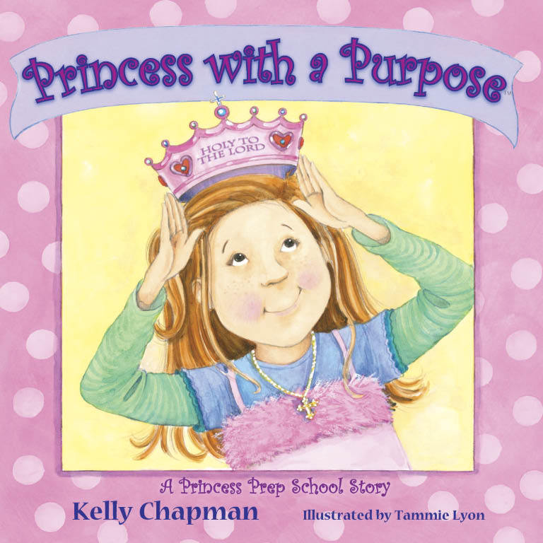 """Princess With a Purpose"" (hardcover book): by Kelly Chapman and Tammie Lyon"