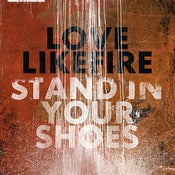 "Image of LoveLikeFire - Stand In Your Shoes (Limited Edition 7"" Vinyl)"