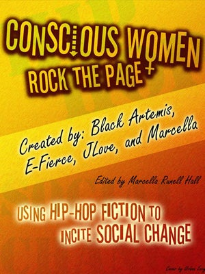 Conscious Women Rock the Page: Using Hip-Hop Fiction to Incite Social Change JLove Calderon