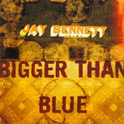 Image of Jay Bennett: Bigger Than Blue MP3 Download