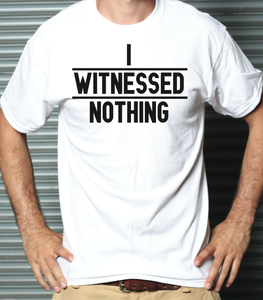 Image of Mens I Witnessed Nothing T-Shirt