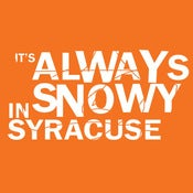 Image of &quot;It's Always Snowy in Syracuse&quot; (Orange Shirt)#CUSE #BEATGTOWN