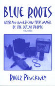 Image of <i>Blue Roots: African-American Folk magic of the Gullah People </i><br>Roger Pinckney