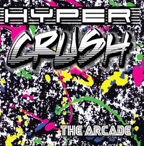 Image of HYPER CRUSH &quot;THE ARCADE&quot; Album