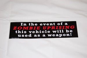 "Image of ""In the event of a Zombie uprising this vehicle will be used as a weapon"" Bumper Sticker"