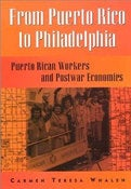 Image of FROM PUERTO RICO TO PHILADELPHIA: PUERTO RICAN WORKERS AND THE POSTWAR ECONOMIES