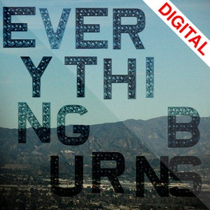 Image of Everything Burns &lt;br&gt;DIGITAL DOWNLOAD ONLY