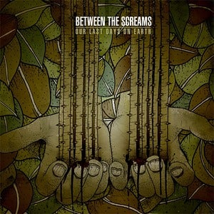 Image of BETWEEN THE SCREAMS - 'Our Last Days On Earth' CD