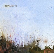 Image of Love Like Fire - Dust (CD)