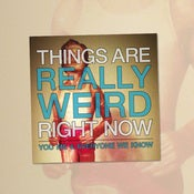 Image of You Me And Everyone We Know - Things Are Really Weird Right Now 7 Inch