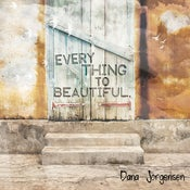Image of Everything To Beautiful by Dana Jorgensen