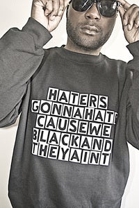 Image of Haters Gonna Hate Cause We Black And They Aint Sweatshirt
