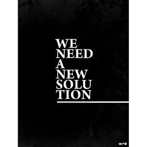 "Image of ""We Need A New Solution"" 18x24 Poster"