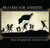 "Image of PRAYERS FOR ATHEISTS, ""New Hymns For An Old War"" CD"