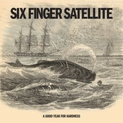 Image of Six Finger Satellite A Good Year For Hardness LP