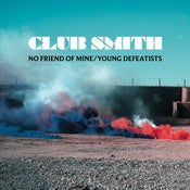 Image of Club Smith - No Friend of Mine/Young Defeatists 7""