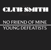 Image of Club Smith - No Friend of Mine/Young Defeatists CD