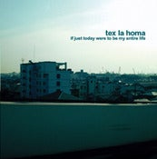 Image of TEX LA HOMA - &quot;If Just Today Were...&quot;