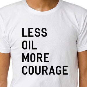 Image of LESS OIL MORE COURAGE T-shirt