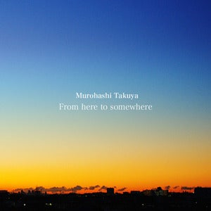 Image of Murohashi Takuya / From here to somewhere [AY005]