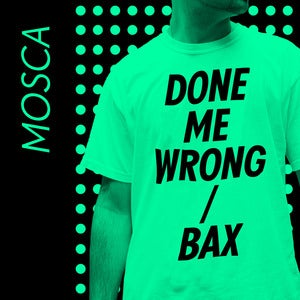 Image of Mosca - Done Me Wrong / Bax
