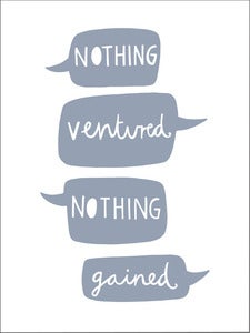 Image of 'Nothing Ventured Nothing Gained' screen print