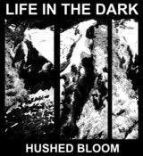 Image of Life In The Dark - Hushed Bloom CD [MRL17]