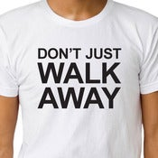 Image of DON'T JUST WALK AWAY T-shirt