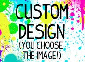 Image of Your Custom Design!