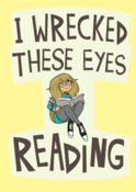Image of I Wrecked These Eyes Reading print