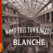 "Image of BLANCHE ""What This Town Needs"""
