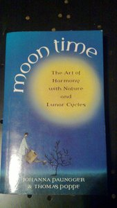 Image of Moon time: The Art of Harmony with Nature and Lunar Cycles by Johanna Paungger & Thomas Poppe