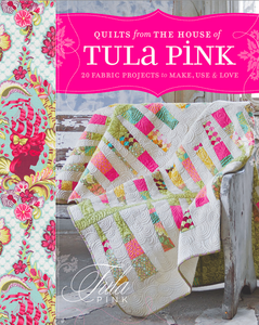 Image of Quilts From the House of Tula Pink BOOK
