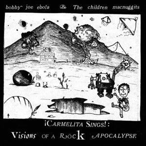 "Image of Bobby Joe Ebola ""Carmelita Sings!: Visions of a Rock Apocalypse"" Deluxe Reissue CD (2011, 32 songs)"